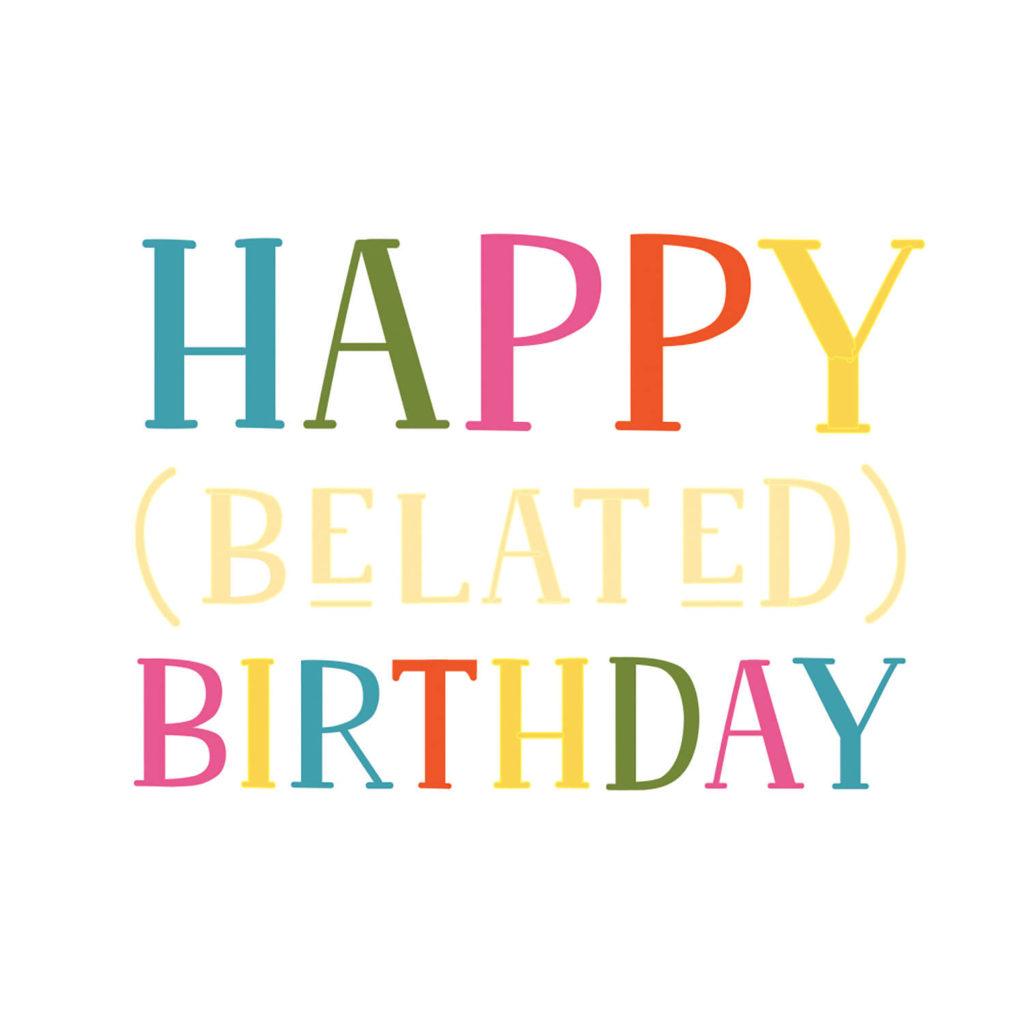 Belated Birthday Birthday Card Free Greetings Island