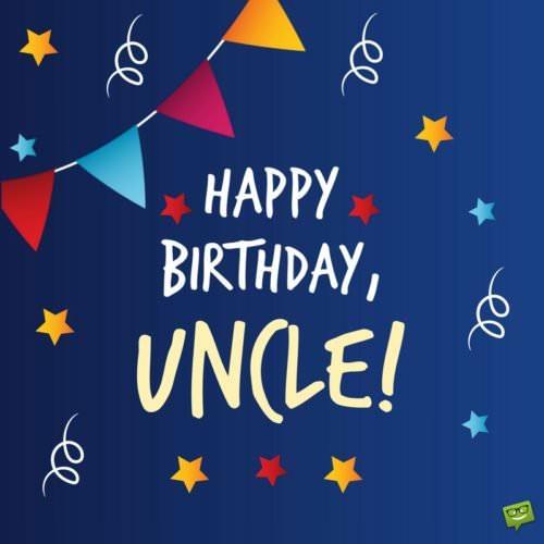 Happy Birthday Uncle Original Birthday Wishes For Him
