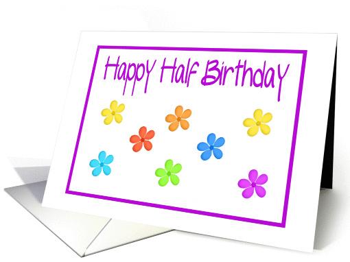 Happy Half Birthday Colorful Flower Design Card 450580