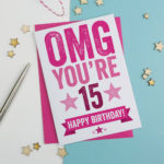 Omg You Re 15 Birthday Card By A Is For Alphabet