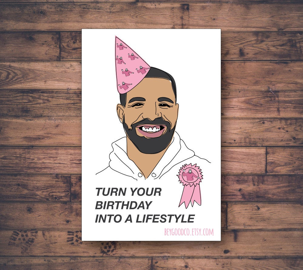 Printable Drake Birthday Card Turn Your Birthday Into A